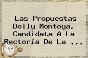 Las Propuestas Dolly Montoya, Candidata A La Rectoría De La ...
