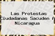 Las Protestas Ciudadanas Sacuden A <b>Nicaragua</b>