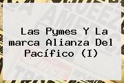 Las Pymes Y La <b>marca</b> Alianza Del Pacífico (I)