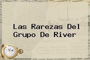 Las Rarezas Del Grupo De <b>River</b>