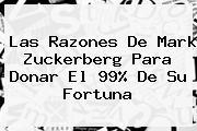 Las Razones De <b>Mark Zuckerberg</b> Para Donar El 99% De Su Fortuna