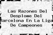 Las Razones Del Desplome Del <b>Barcelona</b> En La Liga De Campeones