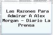 Las Razones Para Admirar A <b>Alex Morgan</b> - Diario La Prensa