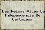 Las Reinas Viven La <b>Independencia De Cartagena</b>
