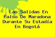 Las Salidas En Falso De <b>Maradona</b> Durante Su Estadía En Bogotá