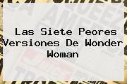 Las Siete Peores Versiones De <b>Wonder Woman</b>