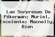 Las Sorpresas De Pékerman: Muriel, Excelente; <b>Macnelly</b>, Bien