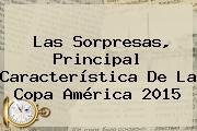 Las Sorpresas, Principal Característica De La <b>Copa América 2015</b>