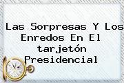 Las Sorpresas Y Los Enredos En El <b>tarjetón Presidencial</b>