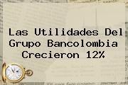 Las Utilidades Del Grupo <b>Bancolombia</b> Crecieron 12%