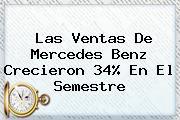 <b>Las Ventas De Mercedes Benz Crecieron 34% En El Semestre</b>