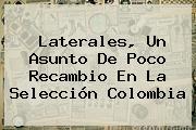 Laterales, Un Asunto De Poco Recambio En La <b>Selección Colombia</b>