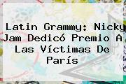 Latin Grammy: <b>Nicky Jam</b> Dedicó Premio A Las Víctimas De París