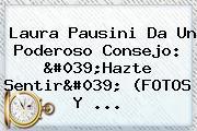 <b>Laura Pausini</b> Da Un Poderoso Consejo: &#039;<b>Hazte Sentir</b>&#039; (FOTOS Y ...