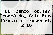 LDF <b>Banco Popular</b> Tendrá Hoy Gala Para Presentar Temporada 2016