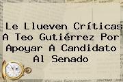 Le Llueven Críticas A Teo Gutiérrez Por Apoyar A Candidato Al Senado