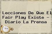Lecciones De Que El <b>Fair Play</b> Existe - Diario La Prensa