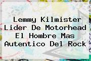 <b>Lemmy Kilmister</b> Lider De Motorhead El Hombre Mas Autentico Del Rock