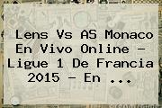 Lens Vs <b>AS</b> Monaco En Vivo Online ? Ligue 1 De Francia 2015 - En <b>...</b>