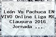 <b>León Vs Pachuca</b> EN VIVO Online Liga MX Clausura 2016 Jornada <b>...</b>