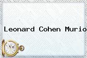<b>Leonard Cohen</b> Murio