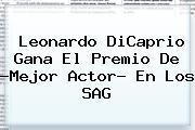 <b>Leonardo DiCaprio</b> Gana El Premio De ?Mejor Actor? En Los SAG