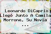 Leonardo DiCaprio Llegó Junto A Camila Morrone, Su Novia ...