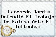 Leonardo Jardim Defendió El Trabajo De <b>Falcao</b> Ante El Tottenham