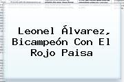 <b>Leonel Álvarez</b>, Bicampeón Con El Rojo Paisa