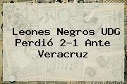 Leones Negros <b>UDG</b> Perdió 2-1 Ante Veracruz