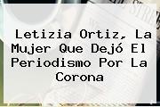 <b>Letizia Ortiz</b>, La Mujer Que Dejó El Periodismo Por La Corona
