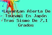 Levantan Alerta De Tsunami En Japón Tras Sismo De 7,1 Grados