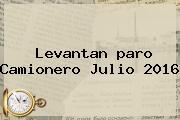 Levantan <b>paro Camionero</b> Julio <b>2016</b>