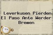 <b>Leverkusen</b> Pierden El Paso Ante Werder Bremen