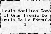 Lewis Hamilton Ganó El Gran Premio De Austin De La <b>Fórmula 1</b>