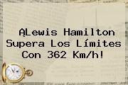 ¡<b>Lewis Hamilton</b> Supera Los Límites Con 362 Km/h!