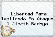 Libertad Para Implicado En Ataque A <b>Jineth Bedoya</b>