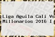 Liga Aguila <b>Cali Vs Millonarios</b> 2016 I
