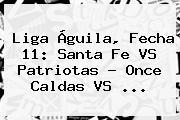 <b>Liga Águila</b>, Fecha 11: Santa Fe VS Patriotas - Once Caldas VS <b>...</b>