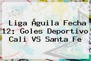 <b>Liga Águila</b> Fecha 12: Goles Deportivo Cali VS Santa Fe