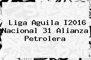 <b>Liga Aguila</b> I2016 Nacional 31 Alianza Petrolera