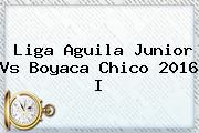 Liga Aguila <b>Junior</b> Vs Boyaca Chico 2016 I