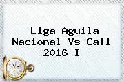 Liga Aguila <b>Nacional Vs Cali</b> 2016 I