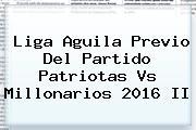 <b>Liga Aguila</b> Previo Del Partido Patriotas Vs Millonarios 2016 II