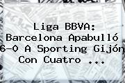 Liga BBVA: <b>Barcelona</b> Apabulló 6-0 A Sporting Gijón Con Cuatro <b>...</b>