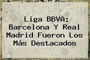 <b>Liga BBVA</b>: Barcelona Y Real Madrid Fueron Los Más Destacados