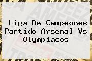 Liga De Campeones Partido <b>Arsenal</b> Vs Olympiacos