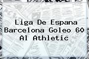 Liga De Espana <b>Barcelona</b> Goleo 60 Al Athletic