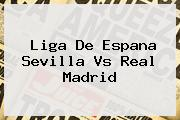 Liga De Espana <b>Sevilla Vs Real Madrid</b>