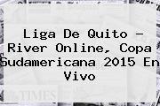 Liga De Quito ? River Online, <b>Copa Sudamericana 2015</b> En Vivo
